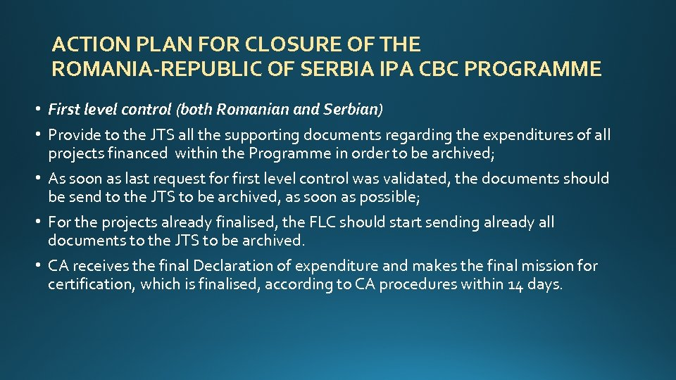 ACTION PLAN FOR CLOSURE OF THE ROMANIA-REPUBLIC OF SERBIA IPA CBC PROGRAMME • First