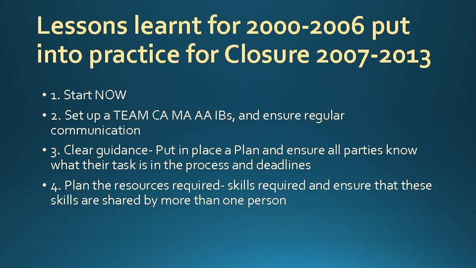 Lessons learnt for 2000 -2006 put into practice for Closure 2007 -2013 • 1.