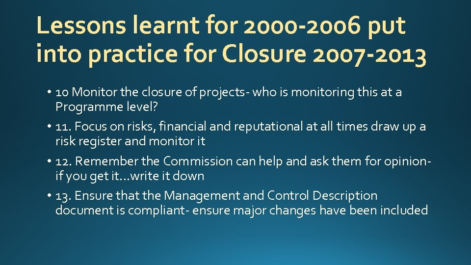 Lessons learnt for 2000 -2006 put into practice for Closure 2007 -2013 • 10