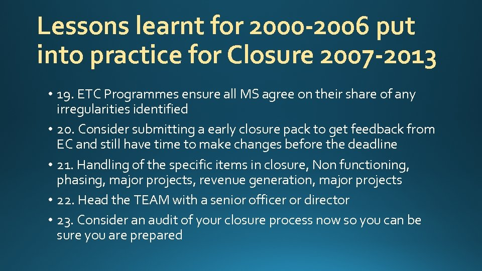 Lessons learnt for 2000 -2006 put into practice for Closure 2007 -2013 • 19.