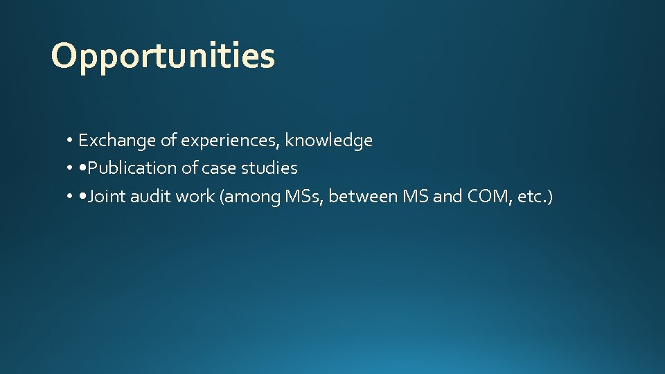 Opportunities • Exchange of experiences, knowledge • • Publication of case studies • •