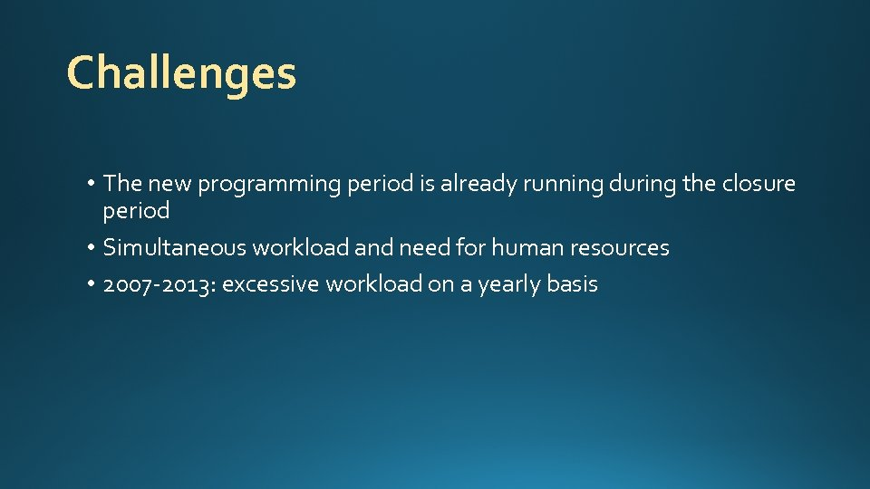 Challenges • The new programming period is already running during the closure period •