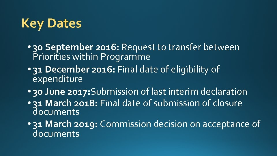 Key Dates • 30 September 2016: Request to transfer between Priorities within Programme •