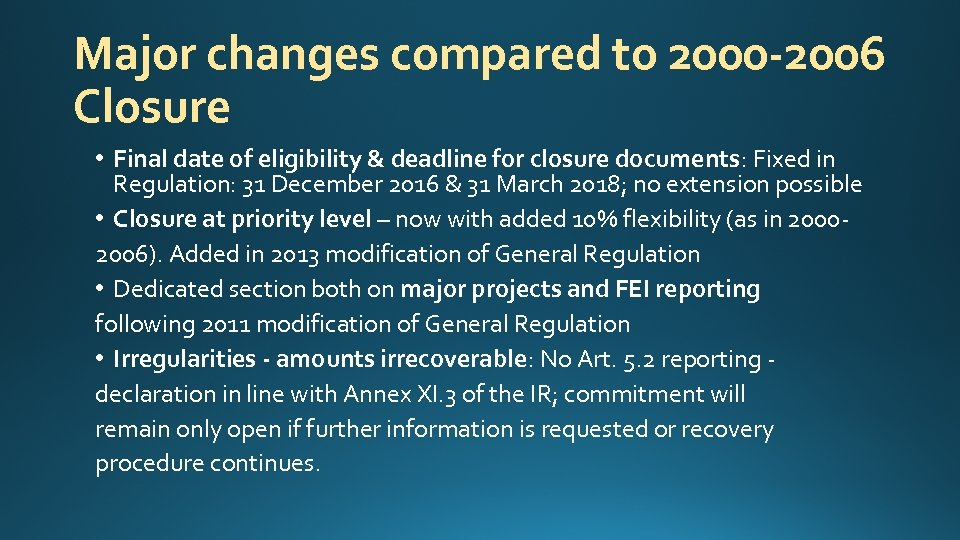 Major changes compared to 2000 -2006 Closure • Final date of eligibility & deadline