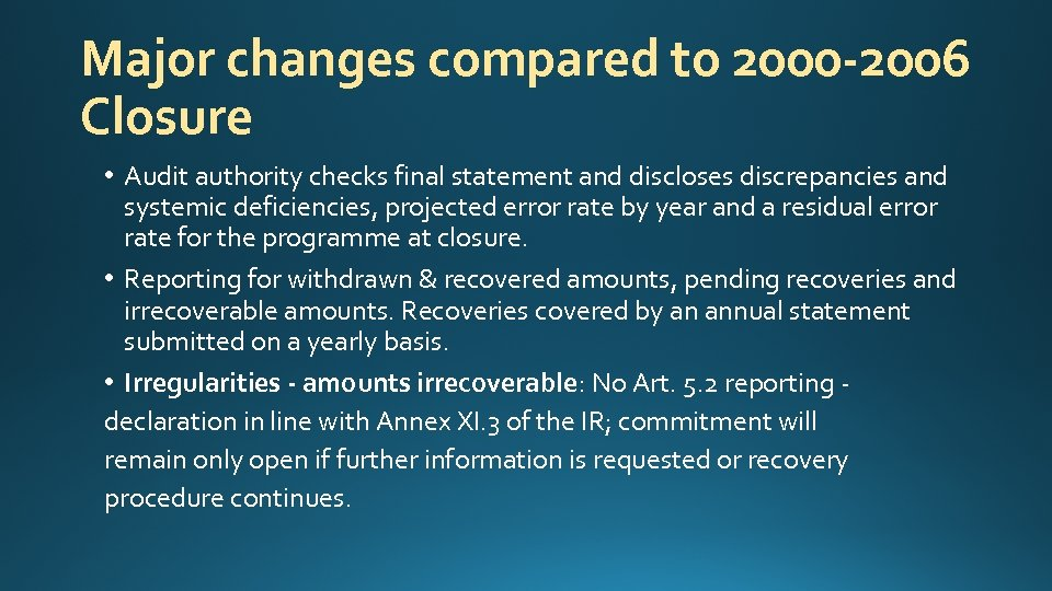 Major changes compared to 2000 -2006 Closure • Audit authority checks final statement and
