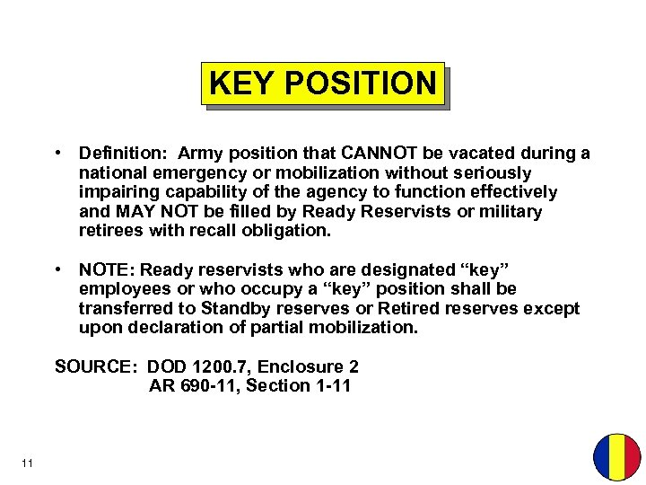 KEY POSITION • Definition: Army position that CANNOT be vacated during a national emergency