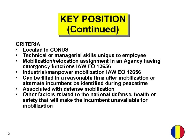 KEY POSITION (Continued) CRITERIA • Located in CONUS • Technical or managerial skills unique
