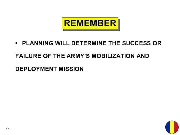 REMEMBER • PLANNING WILL DETERMINE THE SUCCESS OR FAILURE OF THE ARMY'S MOBILIZATION AND