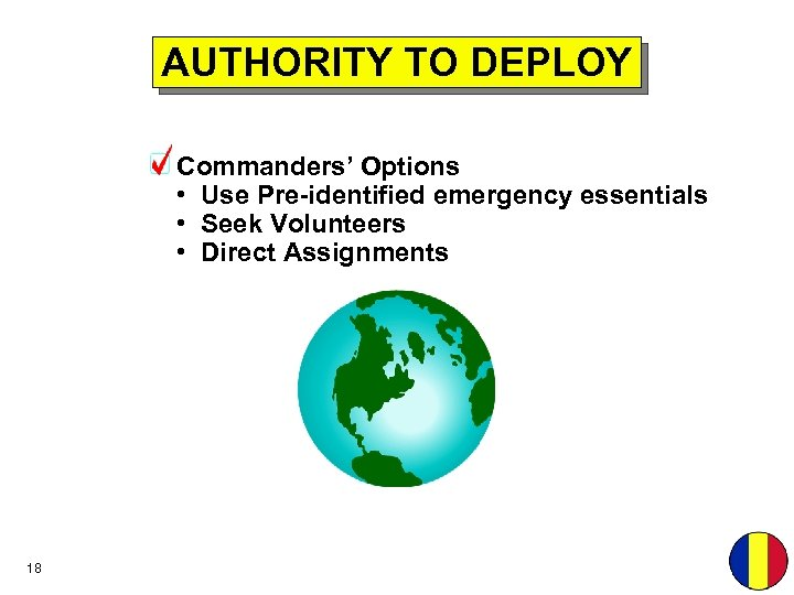 AUTHORITY TO DEPLOY Commanders' Options • Use Pre-identified emergency essentials • Seek Volunteers •