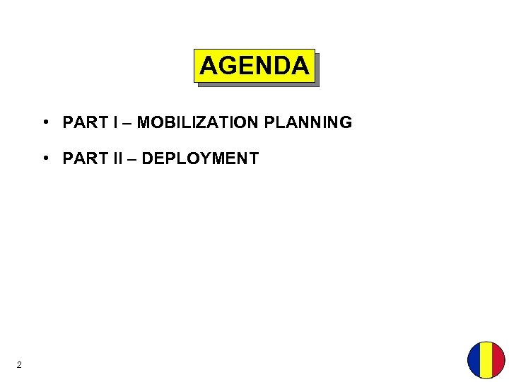 AGENDA • PART I – MOBILIZATION PLANNING • PART II – DEPLOYMENT 2