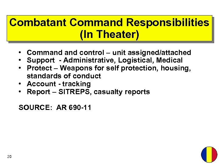 Combatant Command Responsibilities (In Theater) • Command control – unit assigned/attached • Support -