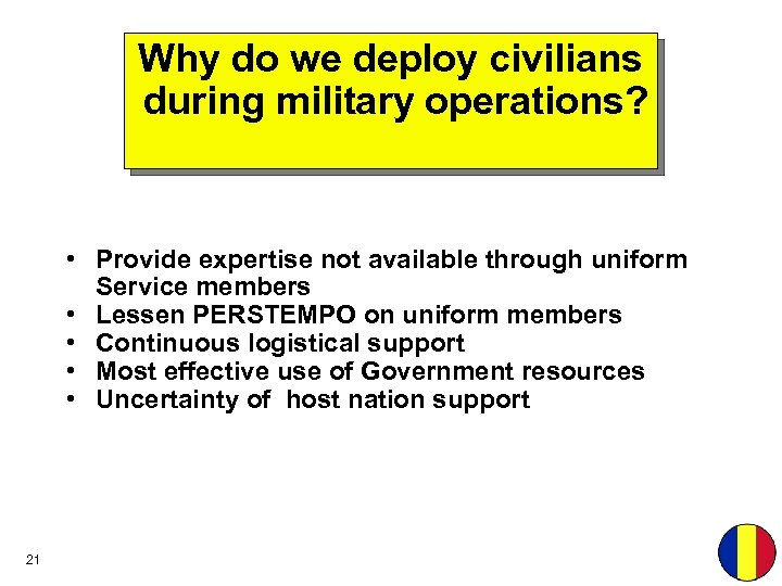 Why do we deploy civilians during military operations? • Provide expertise not available through