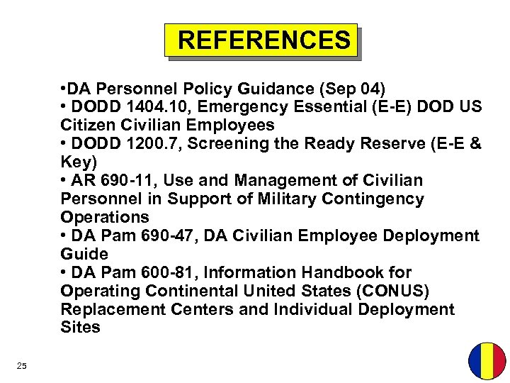 REFERENCES • DA Personnel Policy Guidance (Sep 04) • DODD 1404. 10, Emergency Essential