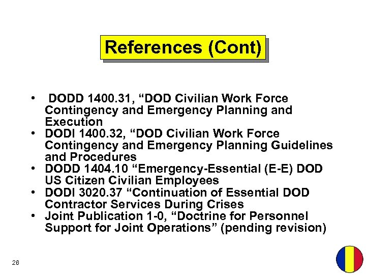 "References (Cont) • • • 26 DODD 1400. 31, ""DOD Civilian Work Force Contingency"