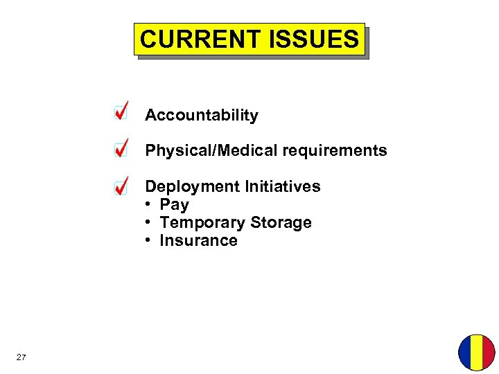 CURRENT ISSUES Accountability Physical/Medical requirements Deployment Initiatives • Pay • Temporary Storage • Insurance