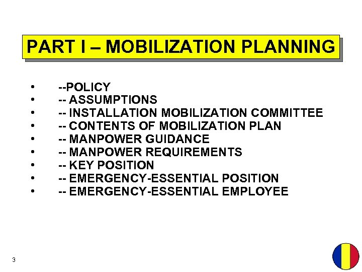PART I – MOBILIZATION PLANNING • • • 3 --POLICY -- ASSUMPTIONS -- INSTALLATION