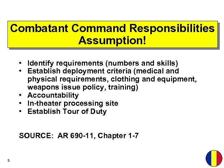 Combatant Command Responsibilities Assumption! • Identify requirements (numbers and skills) • Establish deployment criteria
