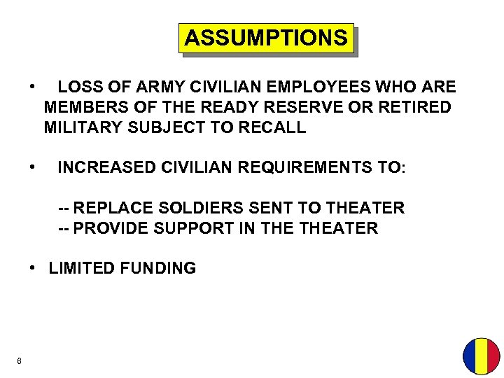 ASSUMPTIONS • • LOSS OF ARMY CIVILIAN EMPLOYEES WHO ARE MEMBERS OF THE READY