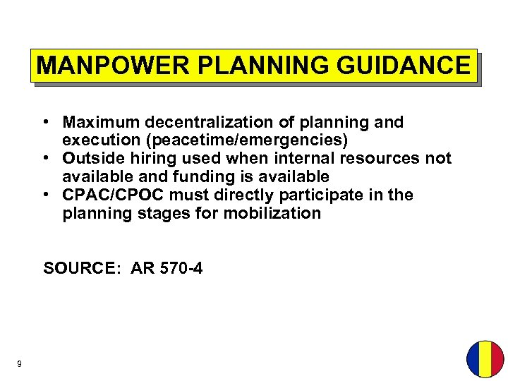 MANPOWER PLANNING GUIDANCE • Maximum decentralization of planning and execution (peacetime/emergencies) • Outside hiring