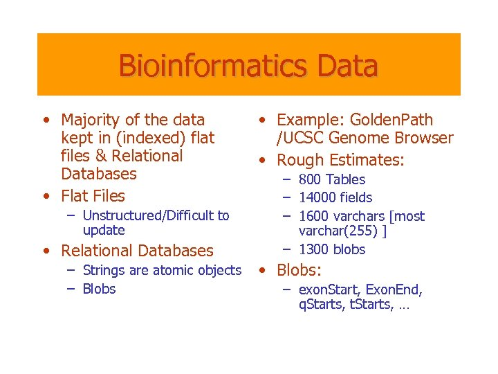 Bioinformatics Data • Majority of the data kept in (indexed) flat files & Relational
