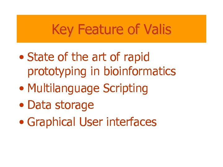 Key Feature of Valis • State of the art of rapid prototyping in bioinformatics