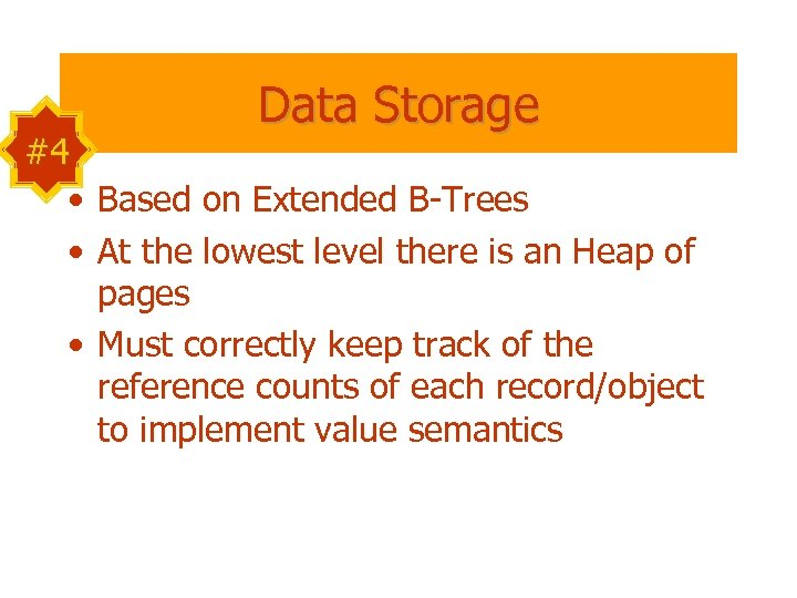 Data Storage #4 • Based on Extended B-Trees • At the lowest level there