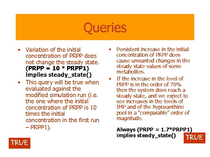 Queries • Variation of the initial concentration of PRPP does not change the steady