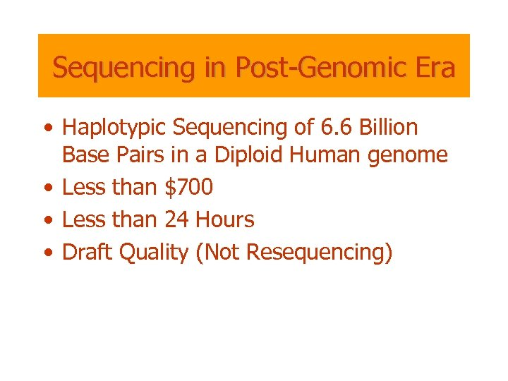 Sequencing in Post-Genomic Era • Haplotypic Sequencing of 6. 6 Billion Base Pairs in