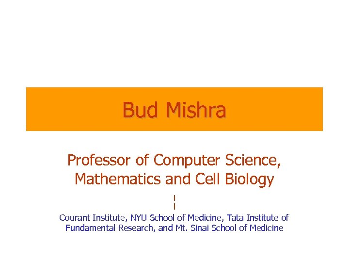 Bud Mishra Professor of Computer Science, Mathematics and Cell Biology ¦ Courant Institute, NYU