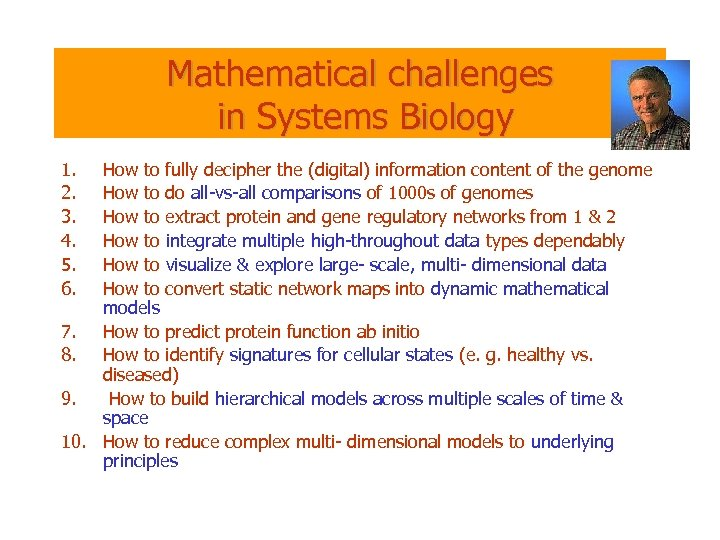 Mathematical challenges in Systems Biology 1. 2. 3. 4. 5. 6. How to fully