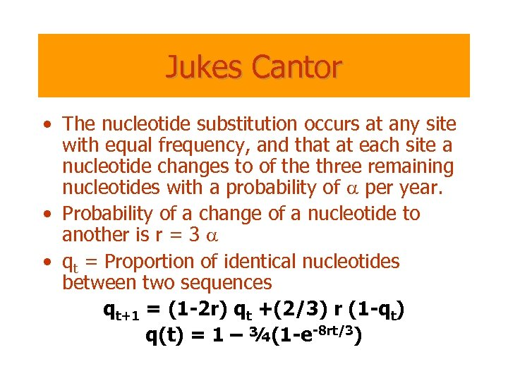 Jukes Cantor • The nucleotide substitution occurs at any site with equal frequency, and