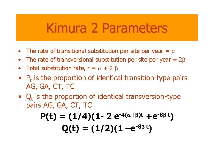Kimura 2 Parameters • The rate of transitional substitution per site per year =