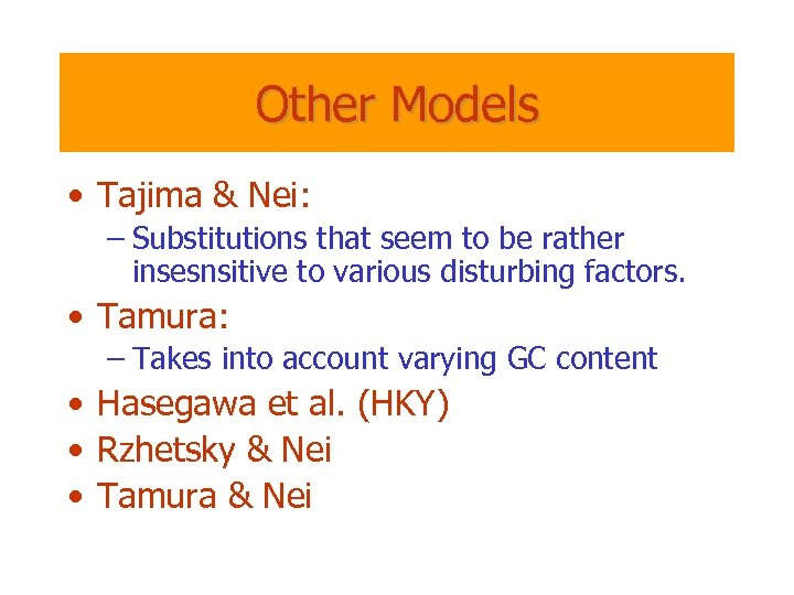 Other Models • Tajima & Nei: – Substitutions that seem to be rather insesnsitive
