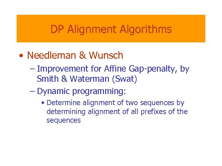 DP Alignment Algorithms • Needleman & Wunsch – Improvement for Affine Gap-penalty, by Smith