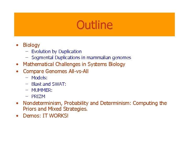 Outline • Biology – Evolution by Duplication – Segmental Duplications in mammalian genomes •
