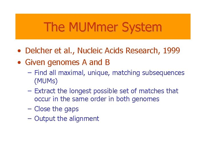 The MUMmer System • Delcher et al. , Nucleic Acids Research, 1999 • Given