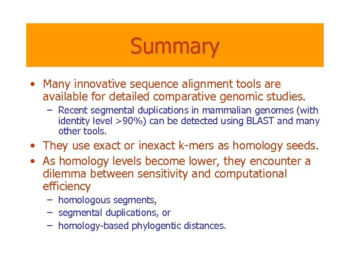 Summary • Many innovative sequence alignment tools are available for detailed comparative genomic studies.