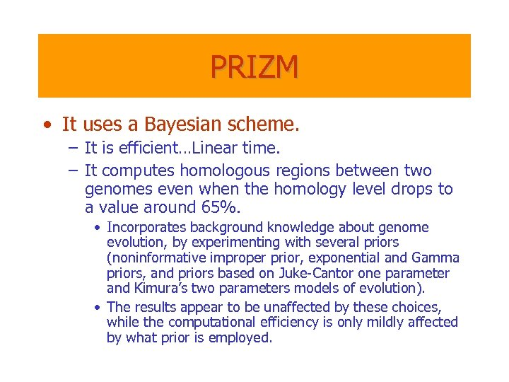 PRIZM • It uses a Bayesian scheme. – It is efficient…Linear time. – It