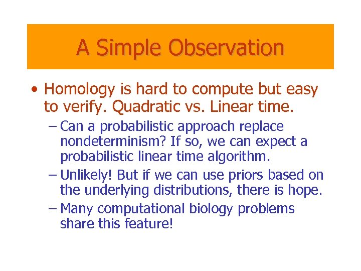A Simple Observation • Homology is hard to compute but easy to verify. Quadratic