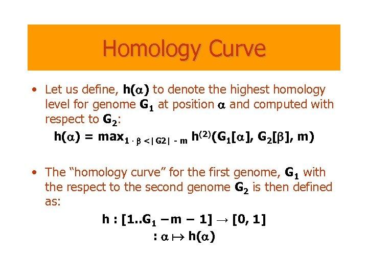 Homology Curve • Let us define, h(a) to denote the highest homology level for