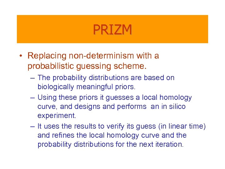 PRIZM • Replacing non-determinism with a probabilistic guessing scheme. – The probability distributions are