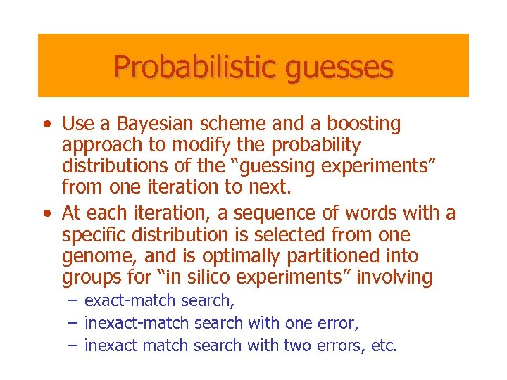 Probabilistic guesses • Use a Bayesian scheme and a boosting approach to modify the