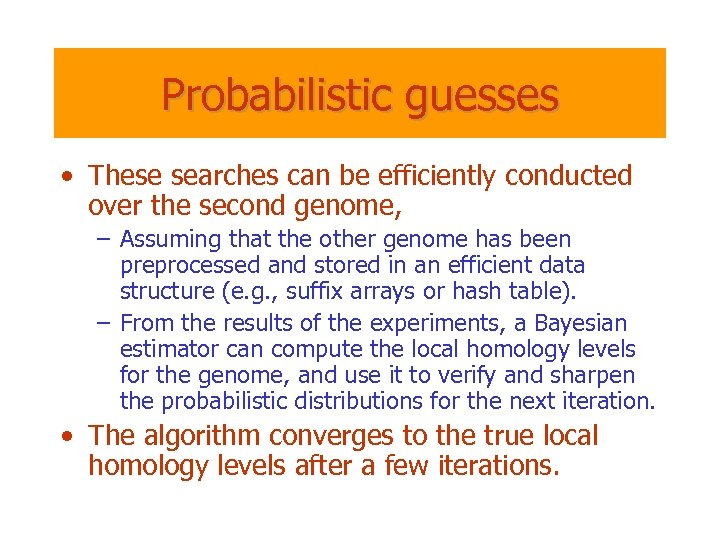 Probabilistic guesses • These searches can be efficiently conducted over the second genome, –