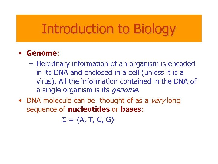 Introduction to Biology • Genome: – Hereditary information of an organism is encoded in