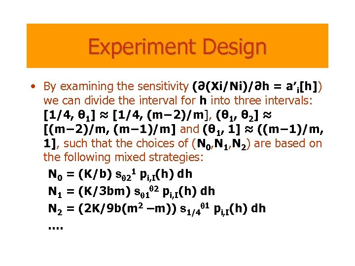 Experiment Design • By examining the sensitivity (∂(Xi/Ni)/∂h = a′i[h]) we can divide the