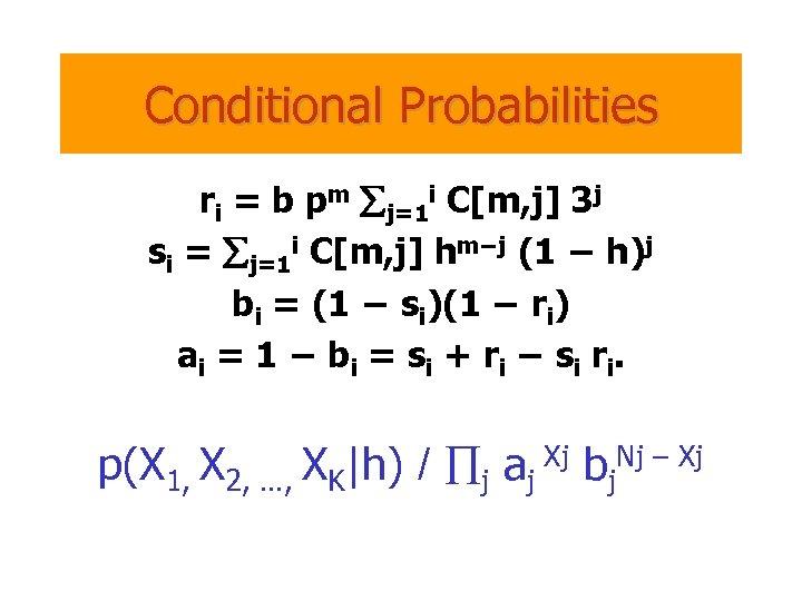 Conditional Probabilities ri = b pm åj=1 i C[m, j] 3 j si =