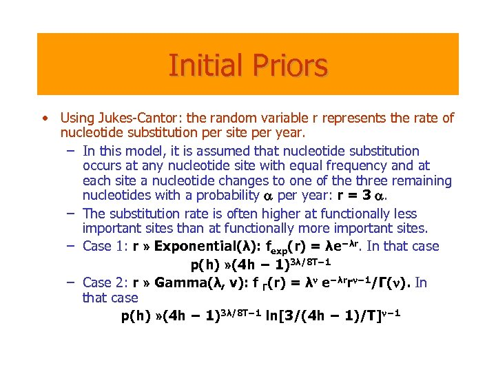 Initial Priors • Using Jukes-Cantor: the random variable r represents the rate of nucleotide