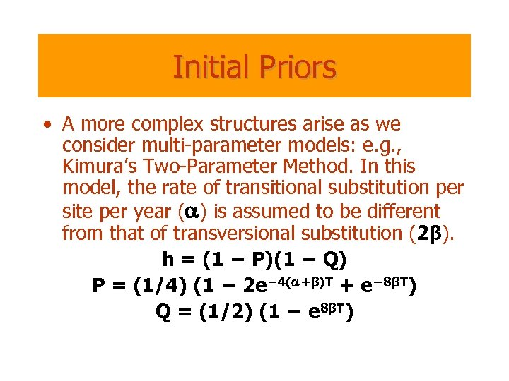 Initial Priors • A more complex structures arise as we consider multi-parameter models: e.