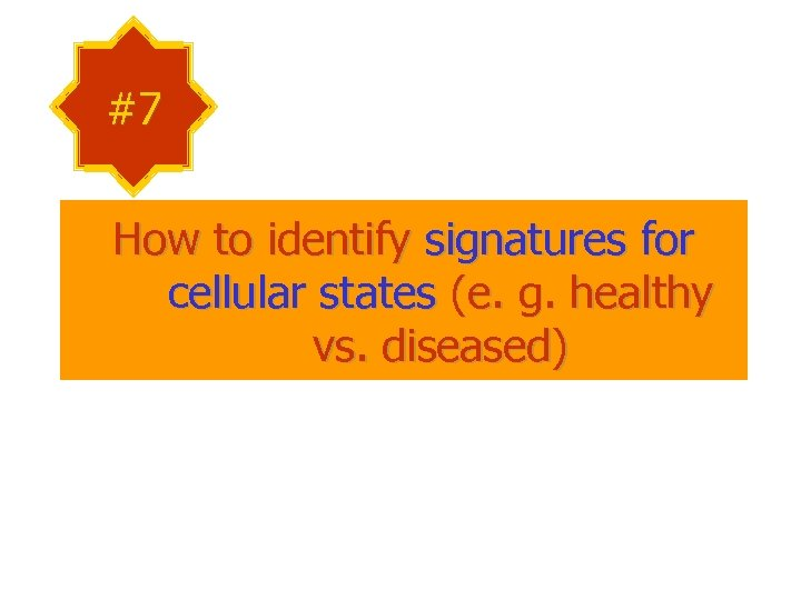 #7 How to identify signatures for cellular states (e. g. healthy vs. diseased)