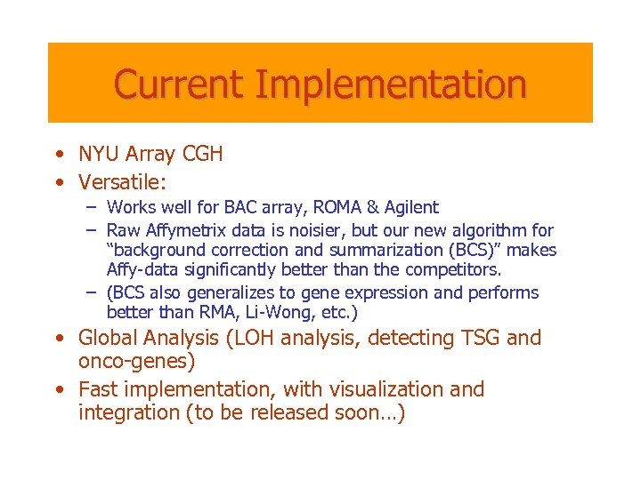 Current Implementation • NYU Array CGH • Versatile: – Works well for BAC array,
